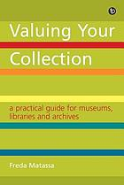 Valuing your collection : a practical guide for museums, libraries and archives