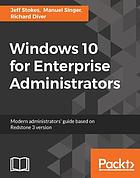 Windows 10 for Enterprise administrators : modern administrators' guide based on Redstone 3 version