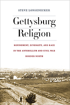Gettysburg religion : refinement, diversity, and race in the antebellum and Civil War border north