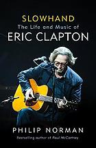 Slowhand : the life and music of eric clapton.
