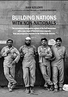 Building nations with non-nationals : the exclusionary immigration regimes of the Gulf Monarchies with a case study of Pakistani return migrants from and prospective migrants to the United Arab Emirates