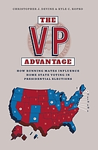 The VP advantage : how running mates influence home state voting in presidential elections by Christopher Devine