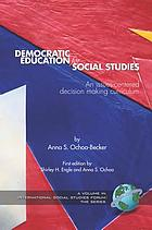 Democratic education for social studies : an issues-centered decision making curriculum.