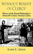 Without benefit of clergy : women and the pastoral relationship in nineteenth-century American culture / monograph.