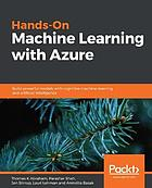 Hands-On Machine Learning with Azure : Build Powerful Models with Cognitive Machine Learning and Artificial Intelligence.
