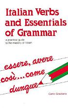 Italian verbs and essentials of grammar : a practical guide to the mastery of Italian