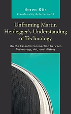 Unframing Martin Heidegger's understanding of technology : on the essential connection between technology, art, and history
