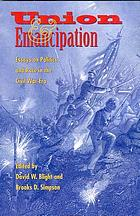 Union & emancipation : essays on politics and race in the Civil War era