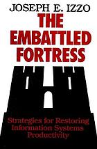 The embattled fortress : strategies for restoring information systems productivity
