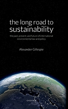 LONG ROAD TO SUSTAINABILITY : the past, present, and future of international environmental law... and policy.