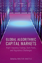 Global algorithmic capital markets : high frequency trading, dark pools, and regulatory challenges