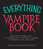 The everything vampire book : from Vlad the Impaler to the vampire Lestat : a history of vampires in literature, film, and legend