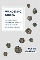 Wandering Greeks : the ancient Greek diaspora from the age of Homer to the death of Alexander the Great