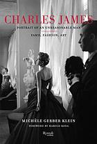 Charles James : portrait of an unreasonable man : fame, fashion, art