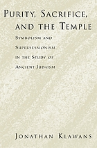 Purity, sacrifice, and the temple : symbolism and supersessionism in the study of ancient Judaism