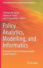 Policy analytics, modelling, and informatics : innovative tools for solving complex social problems