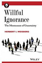 Willful ignorance : the mismeasure of uncertainty