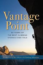 Vantage point : 50 years of the best climbing stories ever told