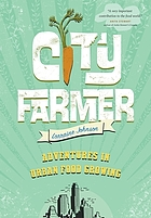 City farmer : adventures in urban food growing