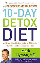 The blood sugar solution. 10-day detox diet : activate your body's natural ability to burn fat and lose weight fast