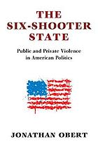 The six-shooter state : the dual face of public and private violence in American politics
