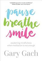 Pause breathe smile : awakening mindfulness when meditation is not enough