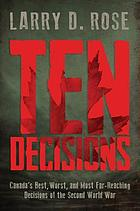 Ten decisions : Canada's best, worst, and most far-reaching decisions of the Second World War