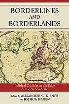 Borderlines and borderlands : political oddities at the edge of the nation-state