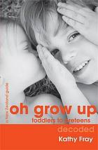 Oh grow up : toddlers to preetens [i.e. preteens] decoded