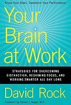 Your brain at work : strategies for overcoming distraction, regaining focus, and achieving all day long
