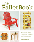 The pallet book : DIY projects for the home, garden, and homestead