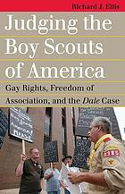 Judging the Boy Scouts of America : gay rights, freedom of association, and the Dale case