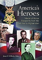 America's heroes : Medal of Honor recipients from the Civil War to Afghanistan