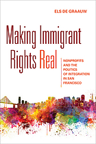 Making immigrant rights real : nonprofits and the politics of integration in San Francisco