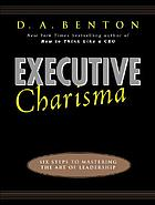 Executive charisma : how to win the job by communicating with confidence