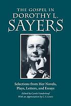 The Gospel in Dorothy L. Sayers : selections from her novels, plays, letters, and essays