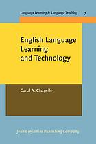 English Language Learning and Technology: Lectures on Applied Linguistics in the Age of Information and Communication Technology (Language learning and language teaching, 1569-9471 ; v. 7)