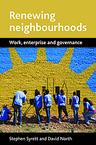 Renewing neighbourhoods : work, enterprise and governance
