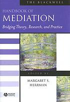 The Blackwell handbook of mediation : bridging theory, research, and practice