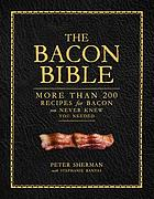 The bacon bible : more than 200 recipes for bacon you never knew you needed