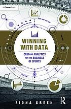 Winning with data : CRM and analytics for the business of sports
