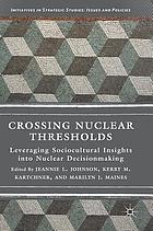 Crossing nuclear thresholds : leveraging sociocultural insights into nuclear decision making