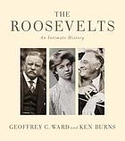 The Roosevelts : an intimate history