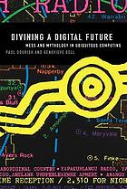 Divining a digital future : Mess and Mythology in Ubiquitous Computing