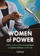 Women of power : half a century of female presidents and prime ministers worldwide