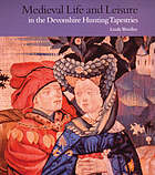 Medieval life and leisure in the Devonshire hunting tapestries