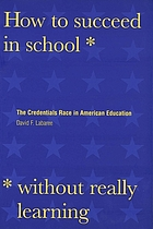 How to succeed in school without really learning : the credentials race in American education
