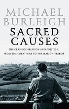 Sacred causes : the clash of religion and politics, from the Great War to the War on Terror
