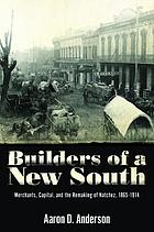 Builders of a New South : merchants, capital, and the remaking of Natchez, 1865-1914