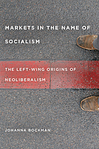 Markets in the name of socialism : the left-wing origins of neoliberalism